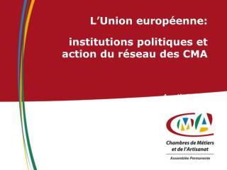 L'Union européenne: institutions politiques et action du réseau des CMA