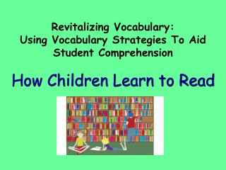 Revitalizing Vocabulary:  Using Vocabulary Strategies To Aid Student Comprehension