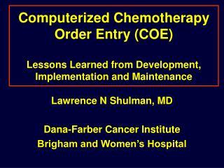 Lawrence N Shulman, MD Dana-Farber Cancer Institute Brigham and Women�s Hospital