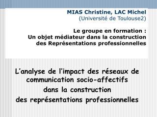 MIAS Christine, LAC Michel Universit  de Toulouse2  Le groupe en formation : Un objet m diateur dans la construction  de