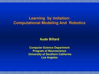 Learning  by imitation: Computational Modeling And  Robotics