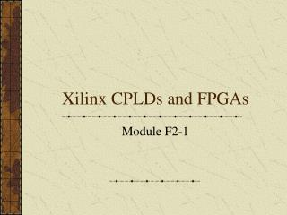 Xilinx CPLDs and FPGAs