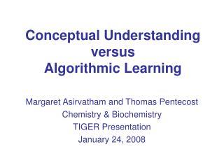 Conceptual Understanding versus Algorithmic Learning
