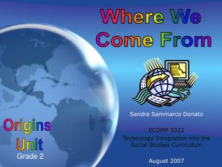 Sandra Sammarco Donato ECOMP 5022  Technology Integration into the Social Studies Curriculum