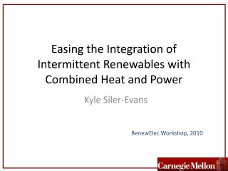 Easing the Integration of Intermittent  Renewables  with Combined Heat and Power