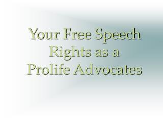 Your Free Speech Rights as a  Prolife Advocates