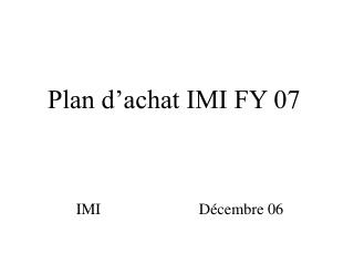 Plan d�achat IMI FY 07