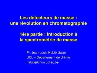 Les détecteurs de masse : une révolution en chromatographie 1ère partie : Introduction à