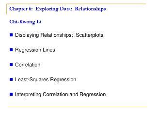 Chapter 6:  Exploring Data:  Relationships Chi-Kwong Li