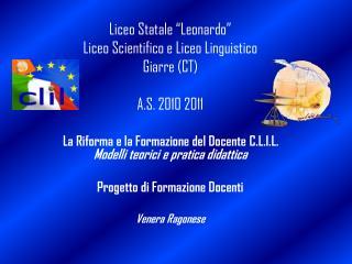 """Liceo Statale """"Leonardo"""" Liceo Scientifico e Liceo Linguistico Giarre (CT) A.S. 2010 2011"""