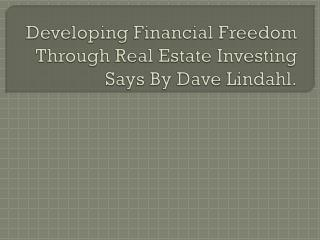 Developing Financial Freedom Through Real Estate Investing S