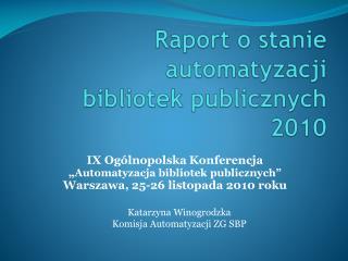 Raport o stanie automatyzacji  bibliotek publicznych  2010