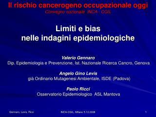 Valerio Gennaro   Dip. Epidemiologia e Prevenzione, Ist. Nazionale Ricerca Cancro, Genova  Angelo Gino Levis   gi  Ordin