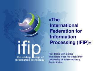 «The  International  Federation for  Information  Processing (IFIP)» Prof Basie von Solms