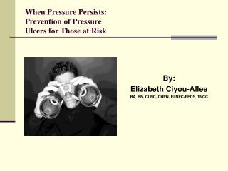 When Pressure Persists: Prevention of Pressure  Ulcers for Those at Risk