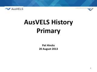 AusVELS History  Primary Pat Hincks 20 August 2013