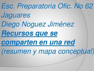 Esc. Preparatoria  Ofic . No 62 Jaguares Diego  Noguez  Jiménez