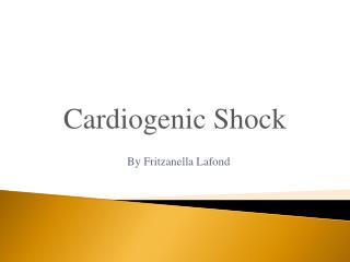 Cardiogenic Shock By Fritzanella Lafond