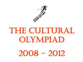 The Cultural Olympiad 2008 - 2012