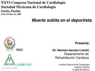 Presenta:  Dr. Hermes Ilarraza Lomel . Departamento de  Rehabilitaci n Cardiaca.  Instituto Nacional de Cardiolog a  Ign