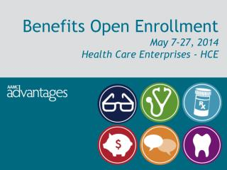 Benefits Open Enrollment May 7-27, 2014 Health Care Enterprises - HCE