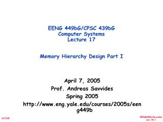 EENG 449bG/CPSC 439bG  Computer Systems Lecture 17 Memory Hierarchy Design Part I