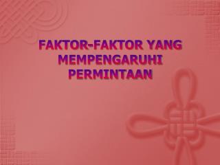 FAKTOR-FAKTOR YANG MEMPENGARUHI PERMINTAAN