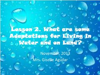 Lesson  2.  What  are  some Adaptations for  Living in  Water  and  on Land ?