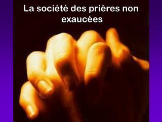 La société des prières non  exaucées