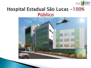 Hospital Estadual São Lucas - 100% Público