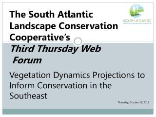 The South Atlantic  Landscape Conservation Cooperative�s  Third Thursday Web  Forum