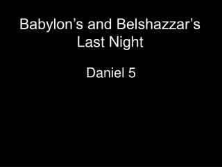 Babylon's and Belshazzar's Last Night
