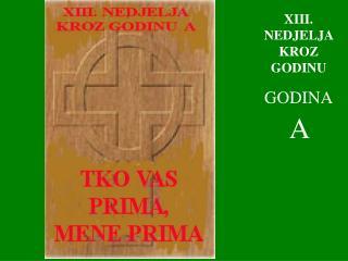XIII . NEDJELJA KROZ GODINU GODINA A