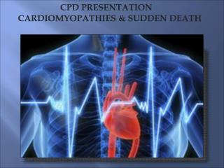 CPD PRESENTATION CARDIOMYOPATHIES & SUDDEN DEATH