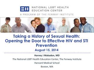 Harvey J Makadon, MD The National LGBT Health Education Center, The Fenway Institute