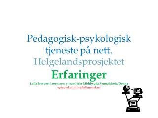 Pedagogisk-psykologisk tjeneste p  nett. Helgelandsprosjektet Erfaringer Laila Brosveet Lorentzen, s-teamleder Midtbygda