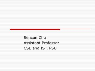 Sencun Zhu Assistant Professor  CSE and IST, PSU