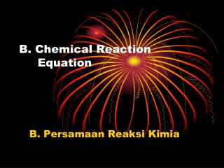 B. Chemical Reaction              Equation