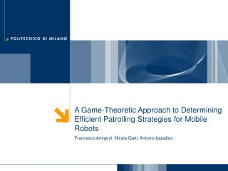 A Game-Theoretic Approach to Determining Efficient Patrolling Strategies for Mobile Robots