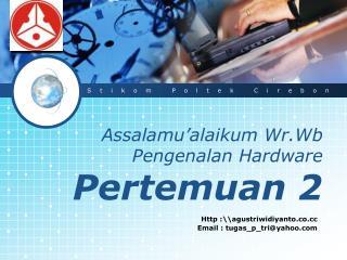 Assalamu'alaikum Wr.Wb Pengenalan  Hardware  Pertemuan  2