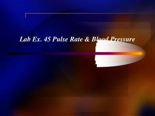 Lab Ex. 45 Pulse Rate  Blood Pressure