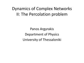 Dynamics of Complex Networks II: The Percolation problem