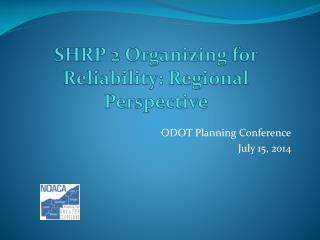SHRP 2 Organizing for  Reliability: Regional Perspective