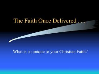 The Faith Once Delivered . . .