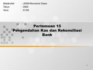 Pertemuan 15 Pengendalian Kas dan Rekonsiliasi Bank