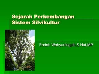 Sejarah Perkembangan  Sistem Silvikultur