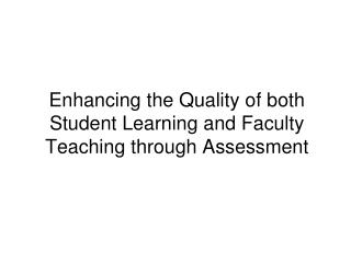 Enhancing the Quality of both Student Learning and Faculty Teaching through Assessment