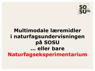 Multimodale læremidler i naturfagsundervisningen på SOSU … eller bare  Naturfagseksperimentarium