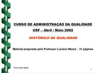 CURSO DE ADMINISTRAÇÃO DA QUALIDADE  USF – Abril / Maio 2002 HISTÓRICO D A QUALIDADE