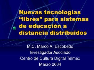 """Nuevas tecnologías """"libres"""" para sistemas de educación a distancia distribuidos"""